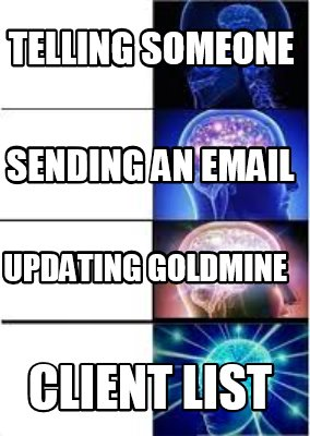 Meme Creator - Funny Telling someone Client List Sending an email