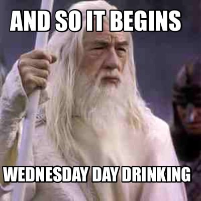 and-so-it-begins-wednesday-day-drinking