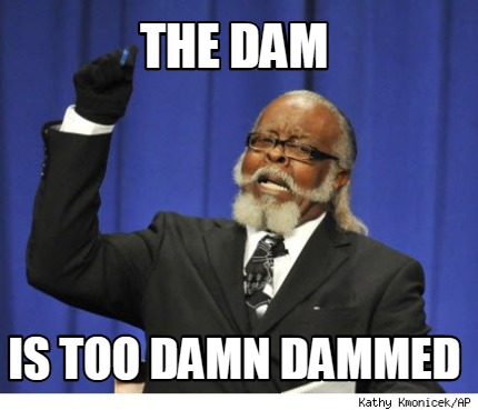 the-dam-is-too-damn-dammed