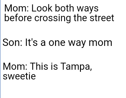 mom-look-both-ways-before-crossing-the-street-son-its-a-one-way-mom-mom-this-is-