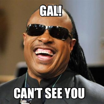 gal-cant-see-you
