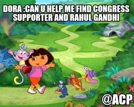 dora-can-u-help-me-find-congress-supporter-and-rahul-gandhi-acp