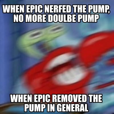 when-epic-nerfed-the-pump-no-more-doulbe-pump-when-epic-removed-the-pump-in-gene