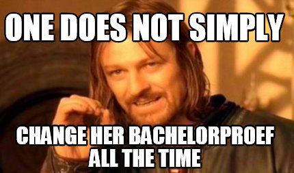 one-does-not-simply-change-her-bachelorproef-all-the-time0