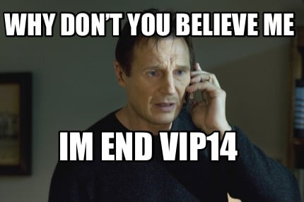 why-dont-you-believe-me-im-end-vip14