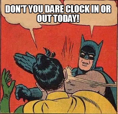 dont-you-dare-clock-in-or-out-today