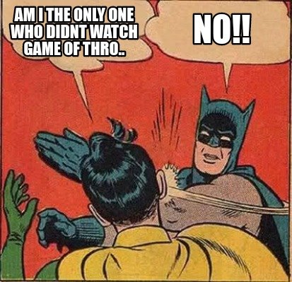 am-i-the-only-one-who-didnt-watch-game-of-thro..-no