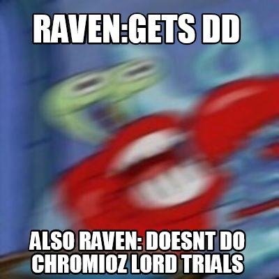 ravengets-dd-also-raven-doesnt-do-chromioz-lord-trials