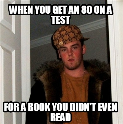 when-you-get-an-80-on-a-test-for-a-book-you-didnt-even-read