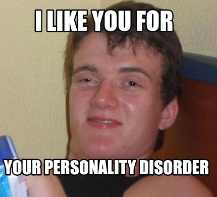 i-like-you-for-your-personality-disorder