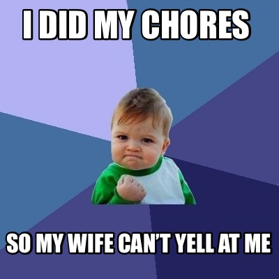 i-did-my-chores-so-my-wife-cant-yell-at-me