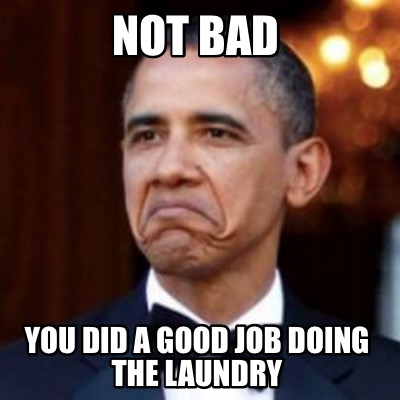 not-bad-you-did-a-good-job-doing-the-laundry