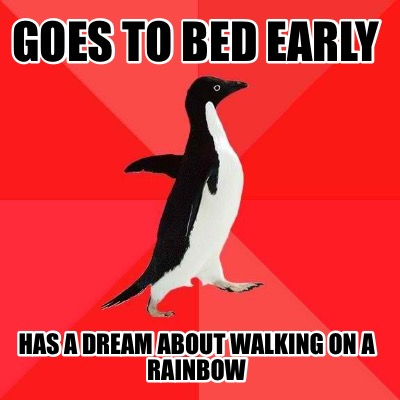 goes-to-bed-early-has-a-dream-about-walking-on-a-rainbow