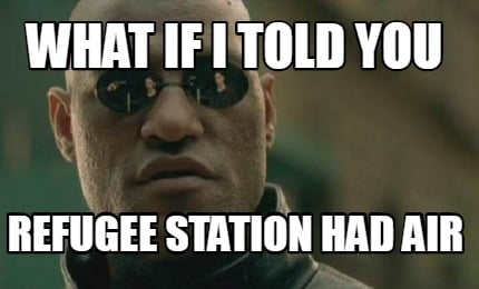 what-if-i-told-you-refugee-station-had-air