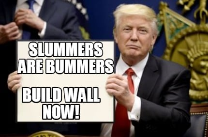 slummers-are-bummers-build-wall-now