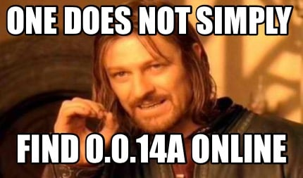 one-does-not-simply-find-0.0.14a-online