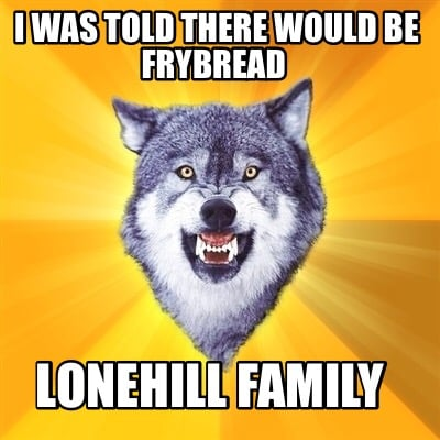 i-was-told-there-would-be-frybread-lonehill-family