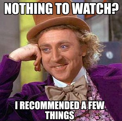 nothing-to-watch-i-recommended-a-few-things