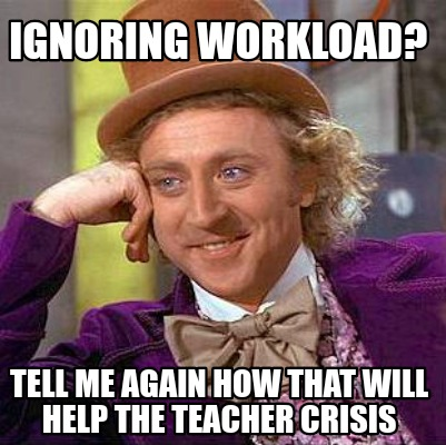ignoring-workload-tell-me-again-how-that-will-help-the-teacher-crisis