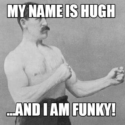 my-name-is-hugh-...and-i-am-funky