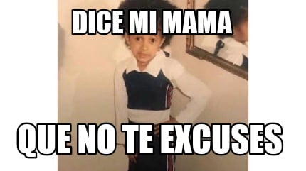 dice-mi-mama-que-no-te-excuses