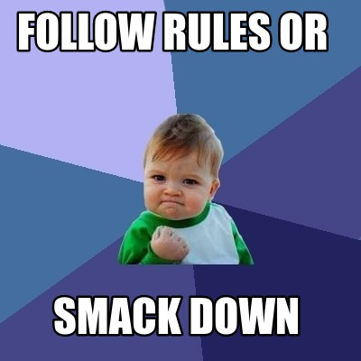 follow-rules-or-smack-down