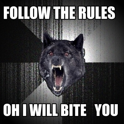 follow-the-rules-oh-i-will-bite-you