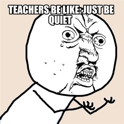 teachers-be-like-just-be-quiet