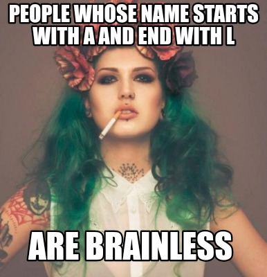people-whose-name-starts-with-a-and-end-with-l-are-brainless