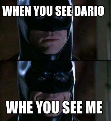 when-you-see-dario-whe-you-see-me