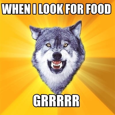 when-i-look-for-food-grrrrr