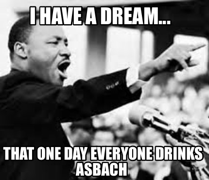 i-have-a-dream...-that-one-day-everyone-drinks-asbach