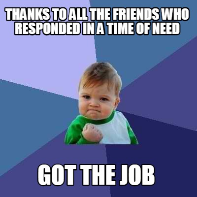 thanks-to-all-the-friends-who-responded-in-a-time-of-need-got-the-job