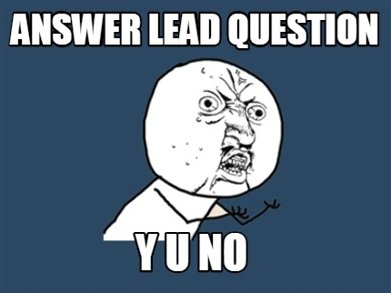 answer-lead-question-y-u-no