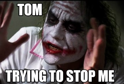 tom-trying-to-stop-me