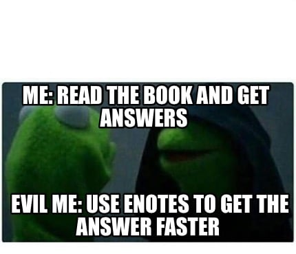 me-read-the-book-and-get-answers-evil-me-use-enotes-to-get-the-answer-faster