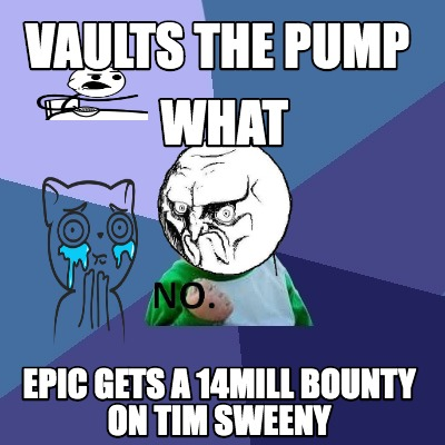 Meme Creator - Funny VAULTS THE PUMP EPIC GETS A 14MILL