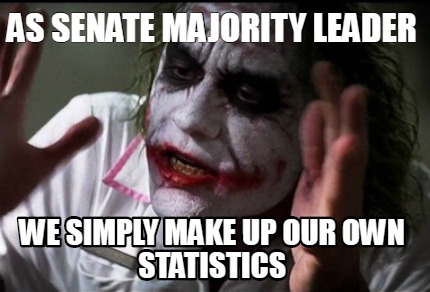 as-senate-majority-leader-we-simply-make-up-our-own-statistics