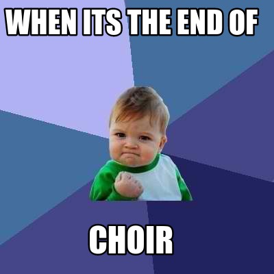 when-its-the-end-of-choir