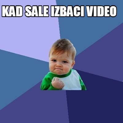 kad-sale-izbaci-video