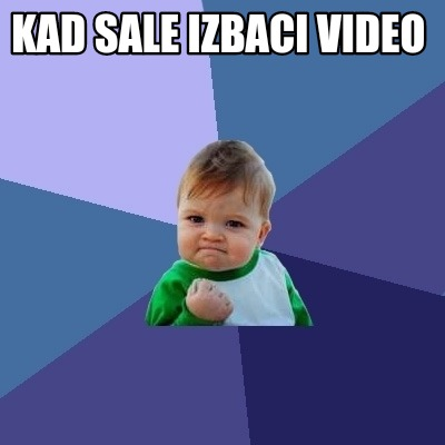 kad-sale-izbaci-video5
