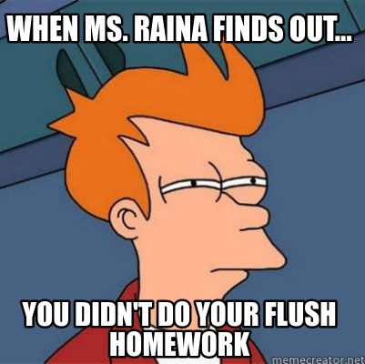 when-ms.-raina-finds-out...-you-didnt-do-your-flush-homework