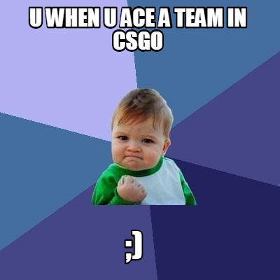 u-when-u-ace-a-team-in-csgo-