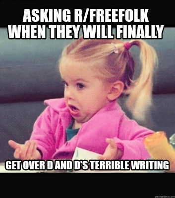 asking-rfreefolk-when-they-will-finally-get-over-d-and-ds-terrible-writing