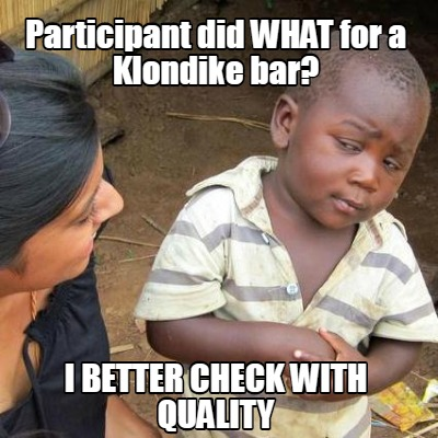 participant-did-what-for-a-klondike-bar-i-better-check-with-quality