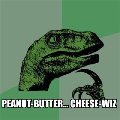 peanut-butter...-cheese-wiz