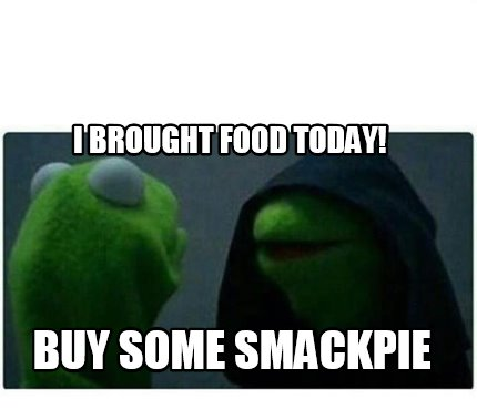i-brought-food-today-buy-some-smackpie
