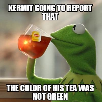 kermit-going-to-report-that-the-color-of-his-tea-was-not-green