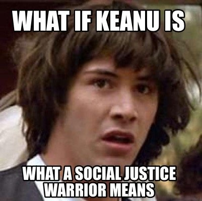 what-if-keanu-is-what-a-social-justice-warrior-means