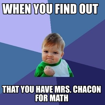 when-you-find-out-that-you-have-mrs.-chacon-for-math